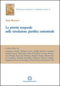 Foto Cover di La priorità temporale nella circolazione giuridica contrattuale, Libro di Anna Bizzarro, edito da Edizioni Scientifiche Italiane