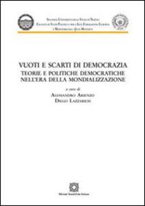 Vuoti e scarti di democrazia. Teorie e politiche democratiche nell'era della mondializzazione
