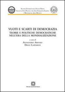Libro Vuoti e scarti di democrazia. Teorie e politiche democratiche nell'era della mondializzazione