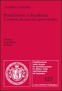 Foto Cover di Prescrizione e decadenza. Contributo alla teoria del «giusto rimedio», Libro di Andrea Lepore, edito da Edizioni Scientifiche Italiane