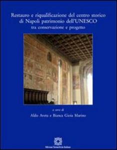 Libro Restauro e riqualificazione del centro storico di Napoli patrimonio dell'UNESCO tra conservazione e progetto