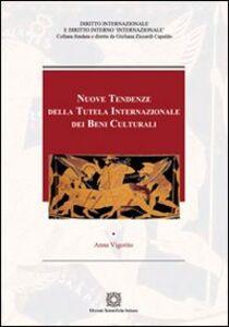 Libro Nuove tendenze della tutela internazionale dei beni culturali Anna Vigorito