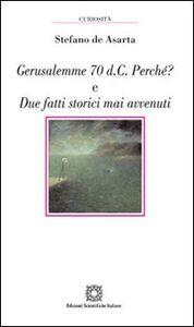 Libro Gerusalemme 70 d.C. Perché? E due fatti storici mai avvenuti Stefano De Asarta