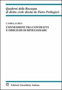 Libro Connessioni tra contratti e obblighi di rinegoziare Camilla Crea