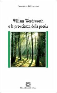 Libro William Wordsworth e la pre-scienza della poesia Francesco D'Episcopo