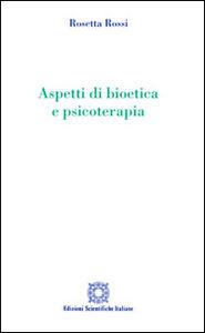 Libro Aspetti di bioetica e psicoterapia Rosetta Rossi