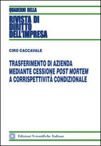 Libro Trasferimento di azienda mediante cessione post mortem a corrispettività condizionale Ciro Caccavale