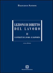 Libro Lezioni di diritto del lavoro. Vol. 2: I contratti di lavoro. Il rapporto. Francesco Santoni