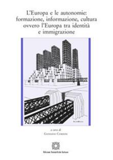 L' Europa e le autonomie: formazione, informazione, cultura ovvero l'Europa tra identità e immigrazione - copertina