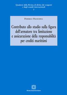 Contributo allo studio sulla figura dell'armatore tra limitazione e assicurazione della responsabilità per crediti marittimi - Federico Franchina - copertina
