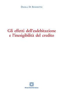 Gli effetti dell'esdebitazione e l'inesigibilità del credito - Danila Di Benedetto - copertina