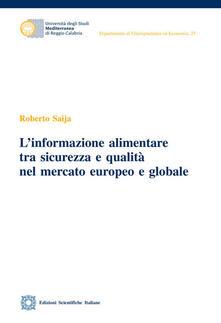 L' informazione alimentare tra sicurezza e qualità nel mercato europeo e globale - Roberto Saija - copertina