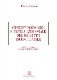 Crescita economica e tutela ambientale: due obiettivi inconciliabili? Aspetti teorici e verifiche empiriche.pdf