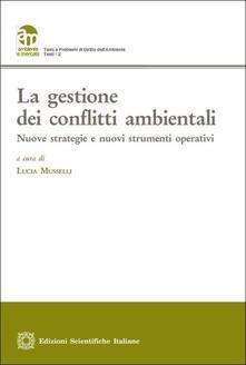 La gestione dei conflitti ambientali. Nuove strategie e nuovi strumenti operativi - copertina