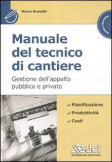 Manuale del tecnico di cantiere. Gestione dell'appalto pubblico e privato. Con CD-ROM - Marco Brunetti - copertina