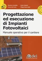 Progettazione ed esecuzione di impianti fotovoltaici. Manuale operativo per il cantiere. Con CD-ROM