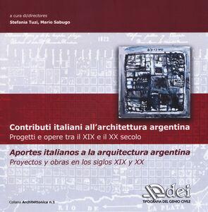 Libro Contributi italiani all'architettura argentina. Progetti e opere tra il XIX e il XX secolo. Ediz. italiana e spagnola