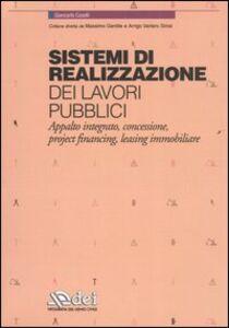 Libro Sistemi di realizzazione dei lavori pubblici. Appalto integrato, concessione, project financing, leasing immobiliare Giancarlo Caselli