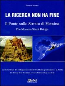 La ricerca non ha fine. Il ponte sullo Stretto di Messina. Ediz. italiana e inglese - Remo Calzona - copertina