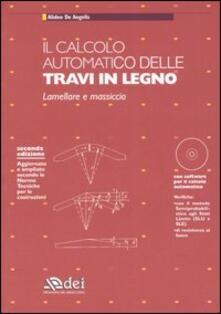 Il calcolo automatico delle travi in legno. Lamellare e massiccio. Con CD-ROM - Alideo De Angelis - copertina