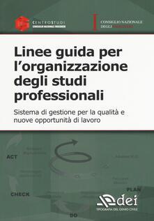 Linee guida per l'organizzazione degli studi professionali. Sistema di gestione per la qualità e nuove opportunità di lavoro - copertina