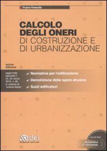 Calcolo degli oneri di costruzione e di urbanizzazione. Con CD-ROM