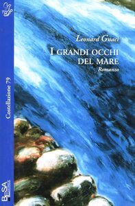 Foto Cover di I grandi occhi del mare, Libro di Leonard Guaci, edito da Besa