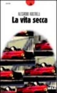 Libro La vita secca Alessandro Agostinelli