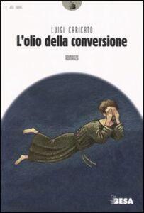 Libro L' olio della conversione Luigi Caricato