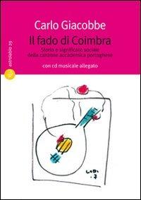 Il Il  fado di Coimbra. Storia e significato sociale della canzone accademica portoghese - Giacobbe Carlo - wuz.it