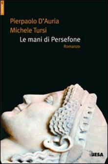Le mani di Persefone - Pierpaolo D'Auria,Michele Tursi - copertina