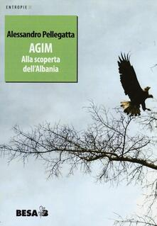 Agim. Alla scoperta dell'Albania - Alessandro Pellegatta - copertina
