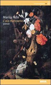 Foto Cover di L' ala mancante, Libro di Marisa Pelle, edito da Besa