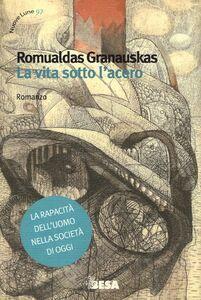 Libro La vita sotto l'acero Romualdas Granauskas