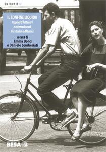 Il confine liquido. Rapporti letterari e interculturali fra Italia e Albania