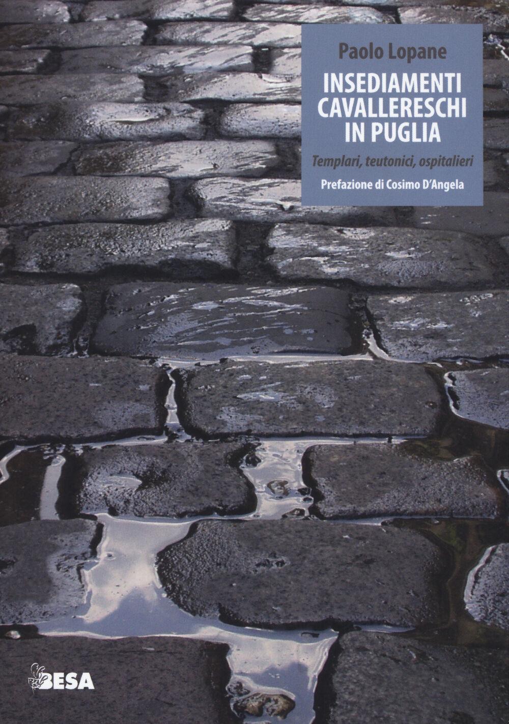 Insediamenti cavallereschi in Puglia. Templari, teutonici, ospitalieri
