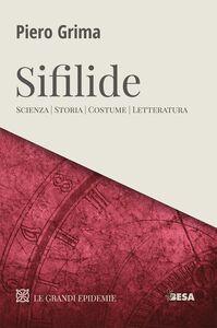 Libro Le Sifilide. Scienza, storia, costume, letteratura Piero Grima