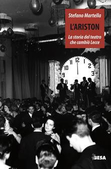 L' Ariston. Storia del teatro che cambiò Lecce - Stefano Martella - copertina