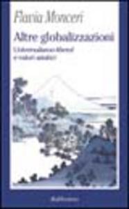 Libro Altre globalizzazioni. Universalismo «liberal» e valori asiatici Flavia Monceri