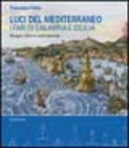 Luci del Mediterraneo. I fari di Calabria e Sicilia. Disegni, rilievi e carte storiche