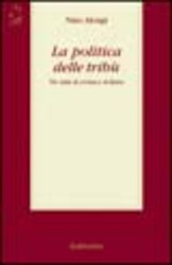 La politica delle tribù. Tre anni di cronaca siciliana