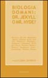 Libro Biologia domani: dr. Jekyll o Mr. Hyde?