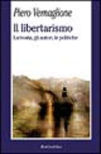 Il libertarismo. La teoria, gli autori, le politiche