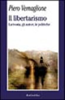 Il libertarismo. La teoria, gli autori, le politiche - Piero Vernaglione - copertina