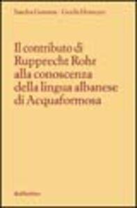 Libro Il contributo di Rupprecht Rohr alla conoscenza della lingua albanese di Acquaformosa Sandra Genoese , Gerda Homeyer