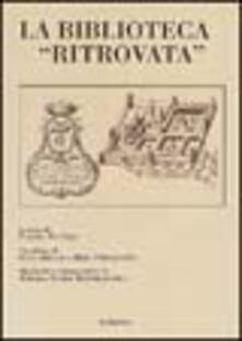 La biblioteca «ritrovata». Raccolte librarie nel monastero, nelle grange e nel feudo della Certosa di Serra San Bruno alla fine del XVI secolo.pdf