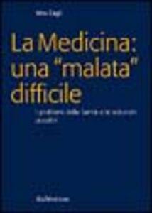 La medicina: una «malata» difficile. I problemi della sanità e le soluzioni possibili