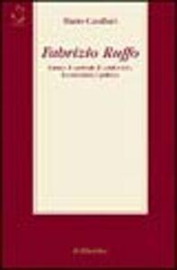 Fabrizio Ruffo. L'uomo, il cardinale, il condottiero, l'economista, il politico