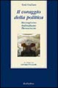 Il coraggio della politica. Mezzogiorno, federalismo, democrazia. Un colloquio con Giovanni Pitruzzella