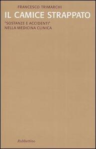 Foto Cover di Il camice strappato. «Sostanze e accidenti» nella medicina clinica, Libro di Francesco Trimarchi, edito da Rubbettino